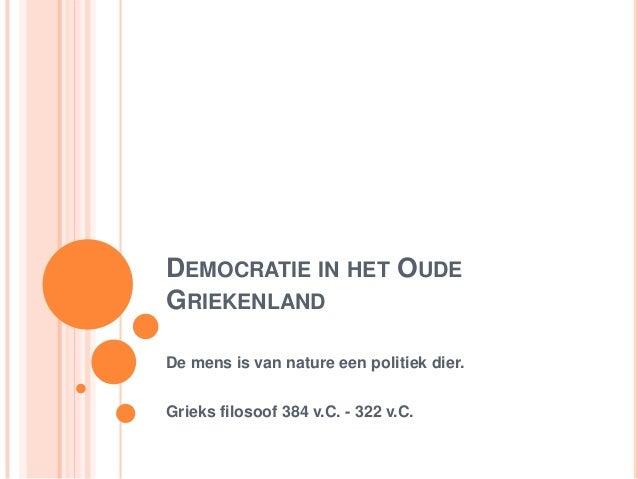 DEMOCRATIE IN HET OUDEGRIEKENLANDDe mens is van nature een politiek dier.Grieks filosoof 384 v.C. - 322 v.C.