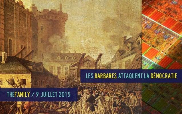 Les Barbares attaquent la démocratie TheFamily / 9 juillet 2015