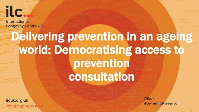 Delivering prevention in an ageing world: Democratising access to prevention consultation @ilcuk #DeliveringPrevention