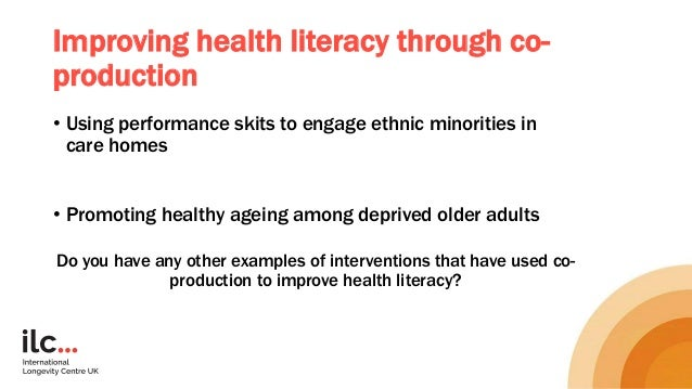 Improving health literacy through co- production • Using performance skits to engage ethnic minorities in care homes • Pro...