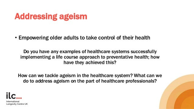 Addressing ageism • Empowering older adults to take control of their health Do you have any examples of healthcare systems...
