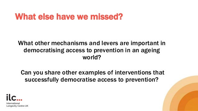 What else have we missed? What other mechanisms and levers are important in democratising access to prevention in an agein...