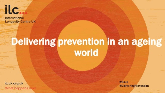 Delivering prevention in an ageing world @ilcuk #DeliveringPrevention