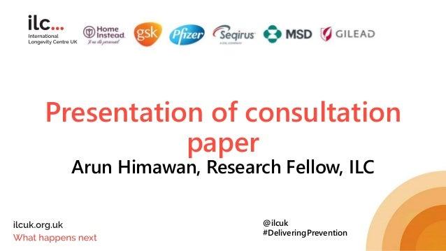 Presentation of consultation paper Arun Himawan, Research Fellow, ILC @ilcuk #DeliveringPrevention