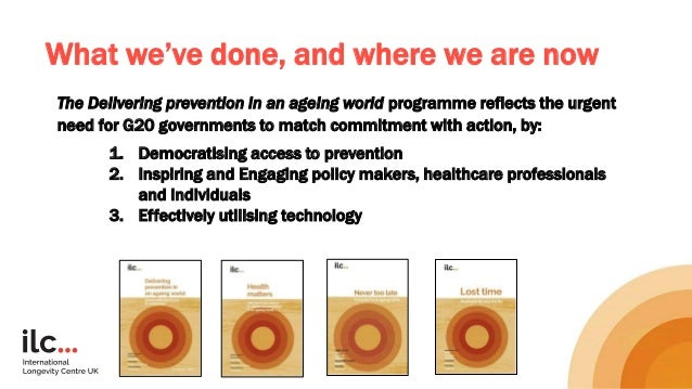What we've done, and where we are now The Delivering prevention in an ageing world programme reflects the urgent need for ...