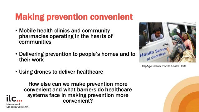 Making prevention convenient • Mobile health clinics and community pharmacies operating in the hearts of communities • Del...