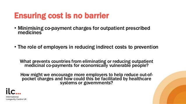 Ensuring cost is no barrier • Minimising co-payment charges for outpatient prescribed medicines • The role of employers in...