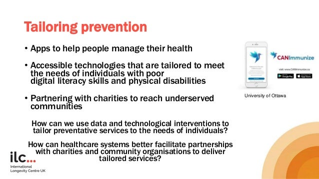 Tailoring prevention • Apps to help people manage their health • Accessible technologies that are tailored to meet the nee...
