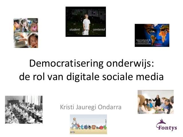 Democratisering onderwijs: de rol van digitale sociale media Kristi Jauregi Ondarra