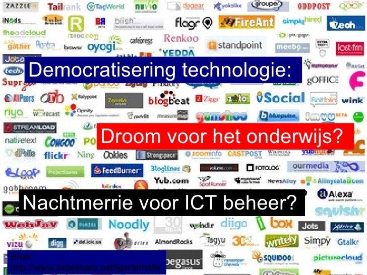 Bron:  http://www.slideshare.net/igorterhalle Democratisering technologie: Droom voor het onderwijs? Nachtmerrie voor ICT ...