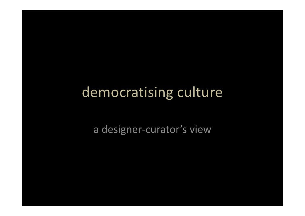 democratisingculture   adesigner‐curator'sview