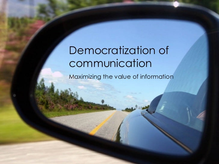 Democratization of communication Maximizing the value of information