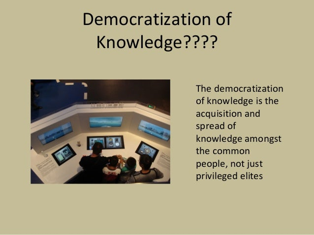 Democratization of Knowledge