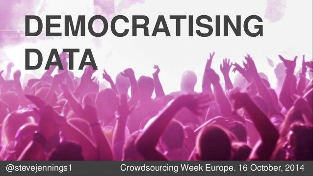 DEMOCRATISING  DATA  YOLO  @stevejennings1 Crowdsourcing Week Europe. 16 October, 2014