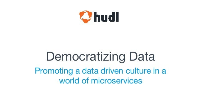Democratizing Data Promoting a data driven culture in a world of microservices