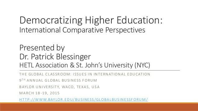 Democratizing Higher Education: International Comparative Perspectives Presented by Dr. Patrick Blessinger HETL Associatio...