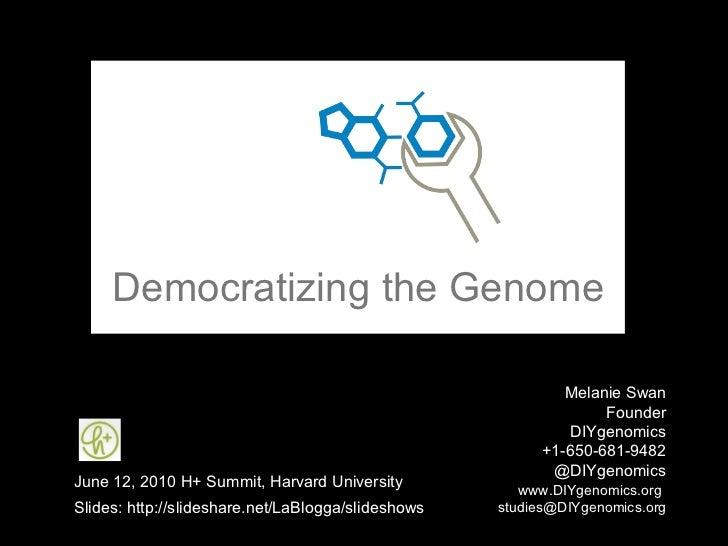 Democratizing the Genome Melanie Swan  Founder DIYgenomics +1-650-681-9482 @DIYgenomics   www.DIYgenomics.org   [email_add...