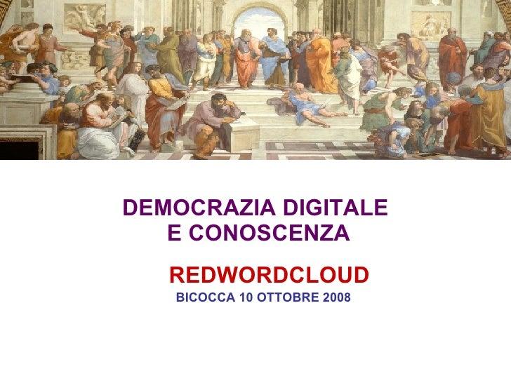 DEMOCRAZIA DIGITALE  E CONOSCENZA REDWORDCLOUD BICOCCA 10 OTTOBRE 2008