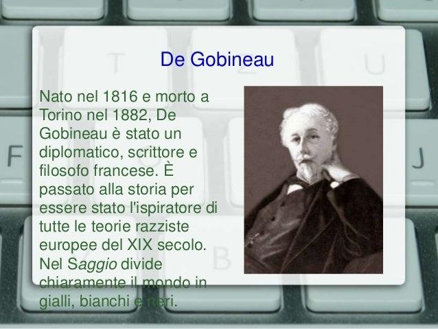 De Gobineau Nato nel 1816 e morto a Torino nel 1882, De Gobineau è stato un diplomatico, scrittore e filosofo francese. È ...