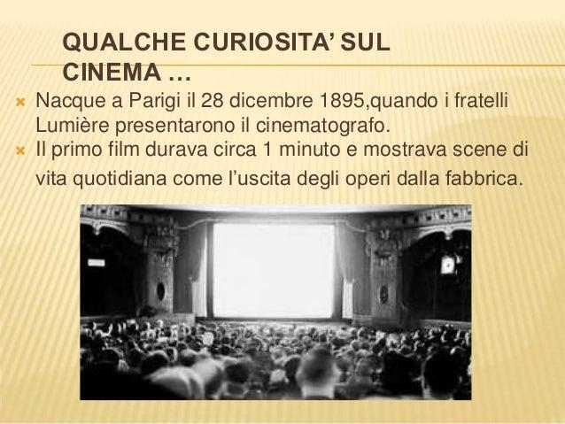 QUALCHE CURIOSITA' SUL CINEMA …  Nacque a Parigi il 28 dicembre 1895,quando i fratelli Lumière presentarono il cinematogr...