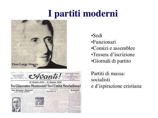 I partiti moderni •Sedi •Funzionari •Comizi e assemblee •Tessera d'iscrizione •Giornali di partito Partiti di massa: socia...