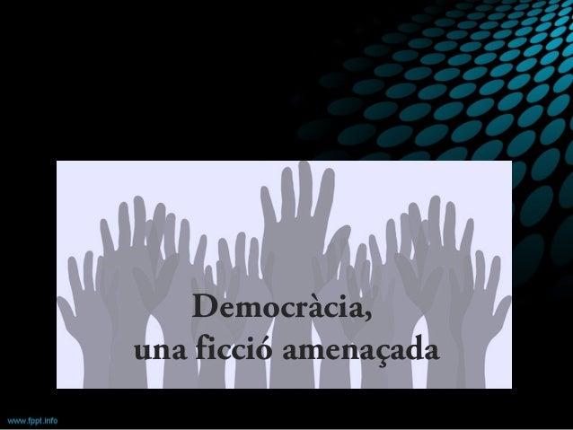 Democràcia, una ficció amenaçada
