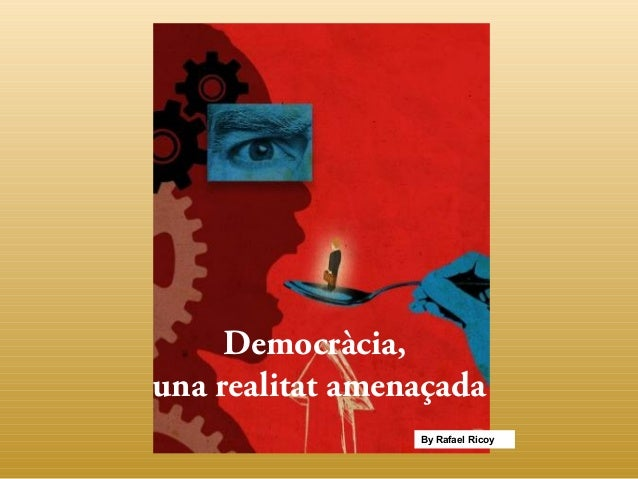 Democràcia, una realitat amenaçada By Rafael Ricoy