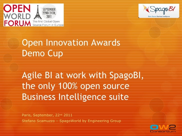 Open Innovation AwardsDemo CupAgile BI at work with SpagoBI,the only 100% open sourceBusiness Intelligence suiteParis, Sep...