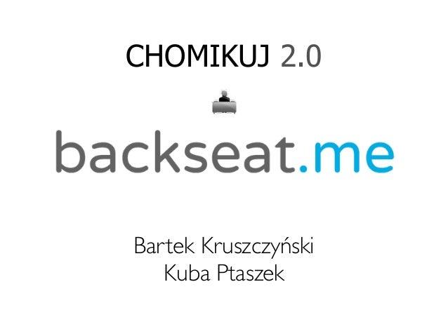CHOMIKUJ 2.0Bartek Kruszczyński   Kuba Ptaszek