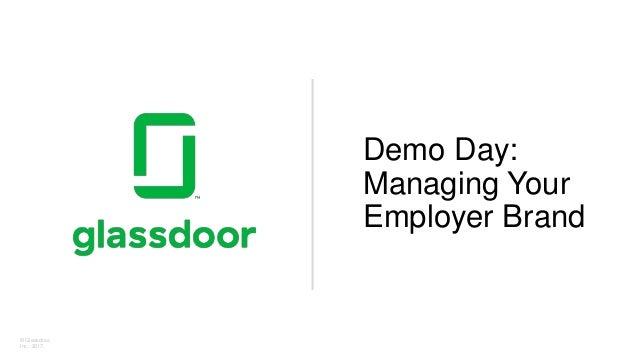 © Glassdoor, Inc. 2017. Demo Day: Managing Your Employer Brand