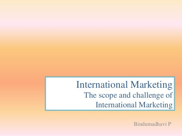 International Marketing The scope and challenge of    International Marketing               Bindumadhavi P