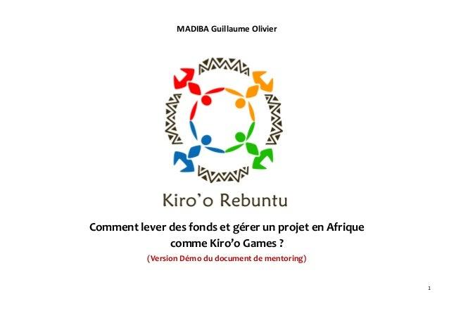 1 MADIBA Guillaume Olivier Comment lever des fonds et gérer un projet en Afrique comme Kiro'o Games ? (Version Démo du doc...