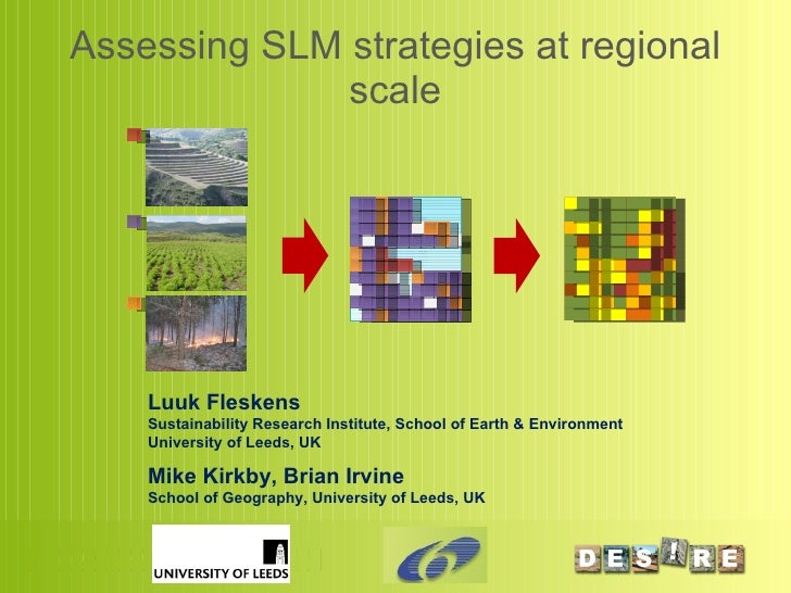 Assessing SLM strategies at regional scale Luuk Fleskens Sustainability Research Institute, School of Earth & Environment ...