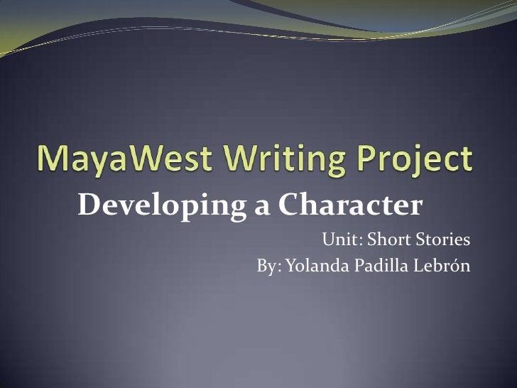 Developing a Character                    Unit: Short Stories            By: Yolanda Padilla Lebrón