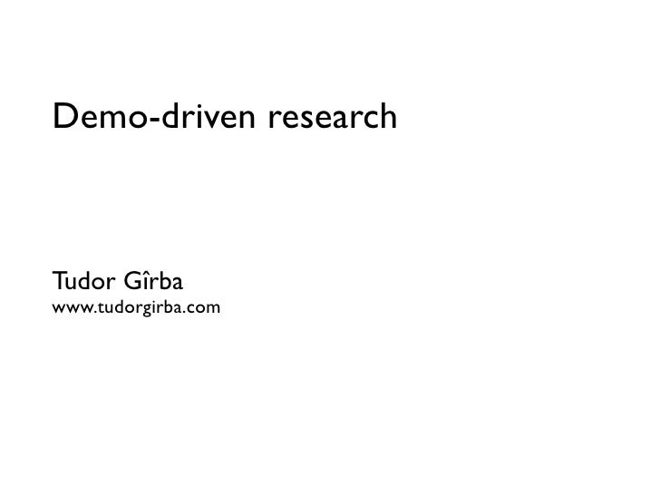 Demo-driven research    Tudor Gîrba www.tudorgirba.com
