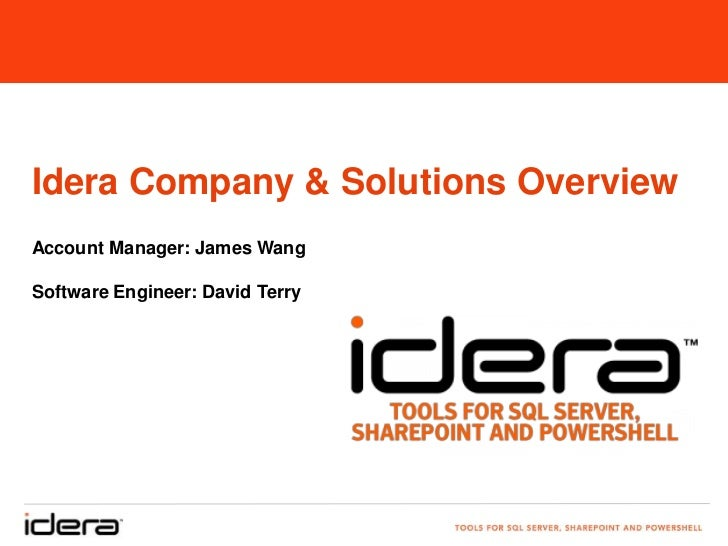 Idera Company & Solutions OverviewAccount Manager: James WangSoftware Engineer: David Terry