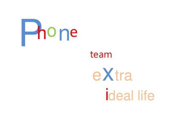 Pho ne        team        e xtra          ideal life