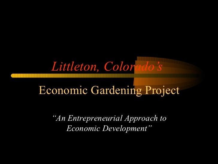 "Littleton, Colorado's Economic Gardening Project "" An Entrepreneurial Approach to Economic Development"""