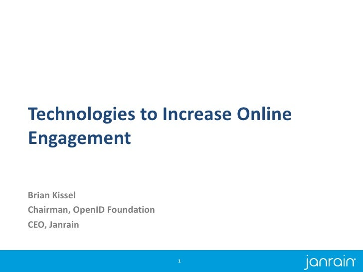 Technologies to Increase Online Engagement<br />Brian Kissel<br />Chairman, OpenID Foundation<br />CEO, Janrain<br />1<br />