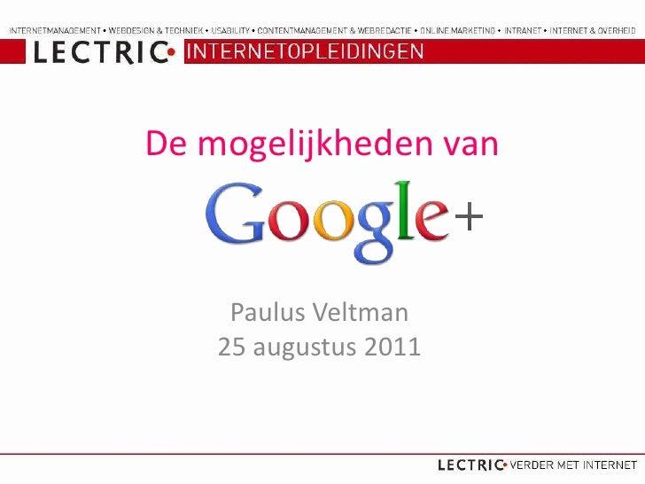 De mogelijkheden van<br />Paulus Veltman 25 augustus 2011<br />