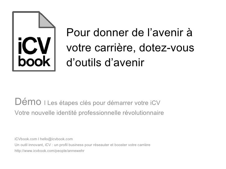 Pour donner de l'avenir à votre carrière, dotez-vous d'outils d'avenir iCVbook.com l hello@icvbook.com  Un outil innovant,...