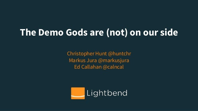 The Demo Gods are (not) on our side Christopher Hunt @huntchr Markus Jura @markusjura Ed Callahan @calncal
