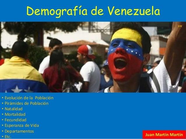 Demografía de Venezuela • Evolución de la Población • Pirámides de Población • Natalidad • Mortalidad • Fecundidad • Esper...