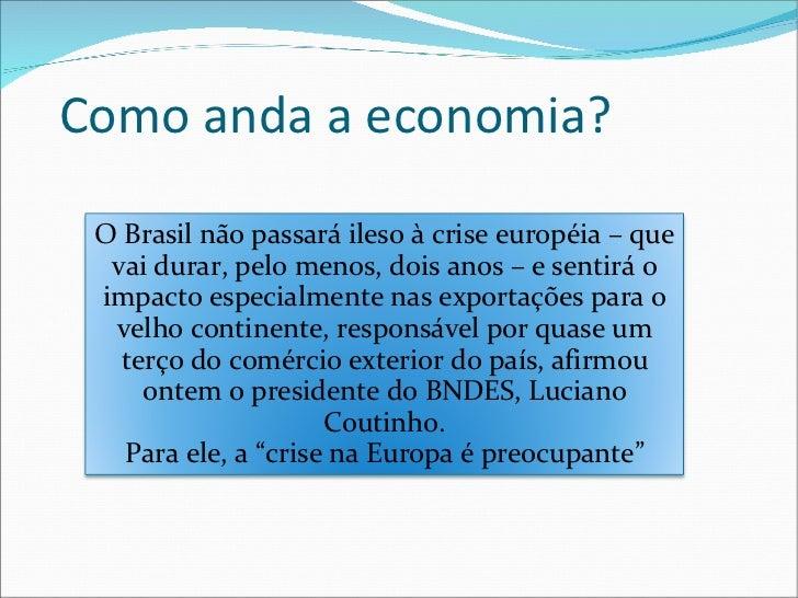 Como anda a economia? O Brasil não passará ileso à crise européia – que vai durar, pelo menos, dois anos – e sentirá o imp...