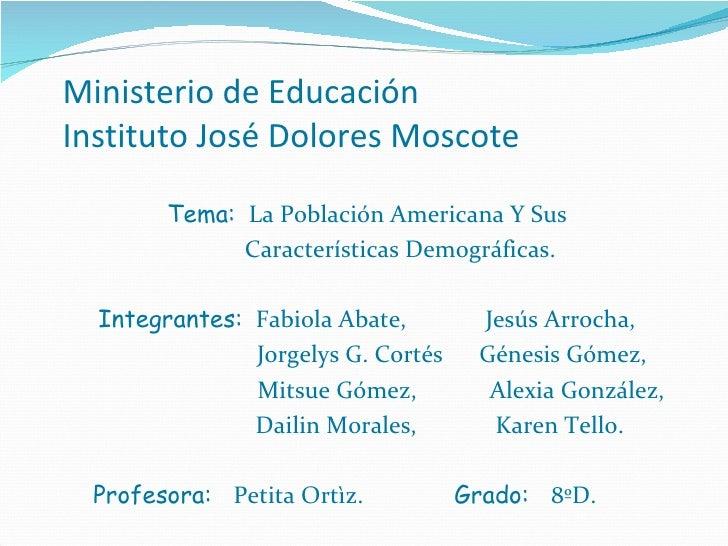 Ministerio de EducaciónInstituto José Dolores Moscote        Tema: La Población Americana Y Sus              Característic...