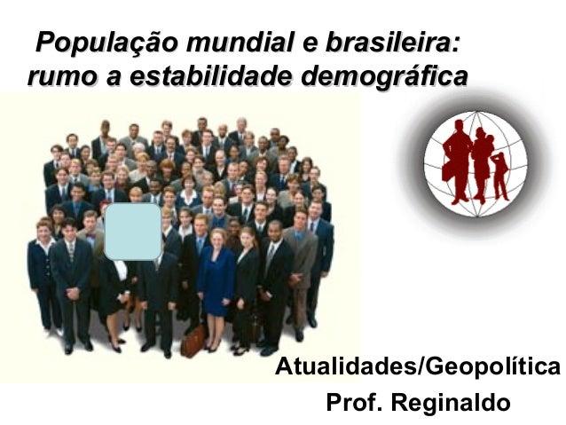 População mundial e brasileira:rumo a estabilidade demográfica                 Atualidades/Geopolítica                    ...