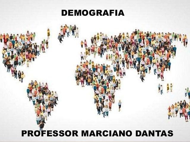 DEMOGRAFIA PROFESSOR MARCIANO DANTAS