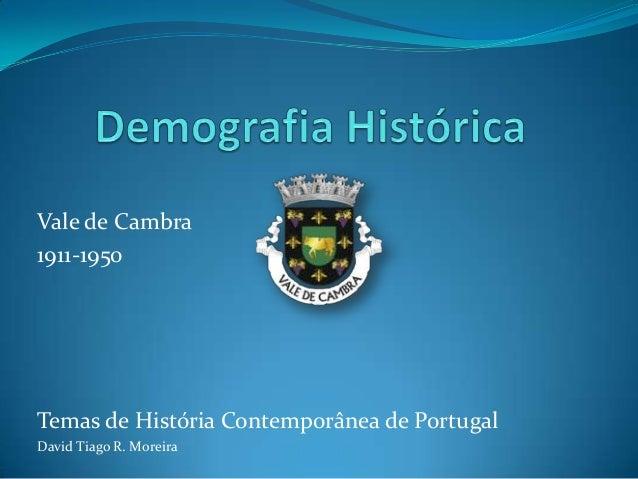 Vale de Cambra 1911-1950  Temas de História Contemporânea de Portugal David Tiago R. Moreira