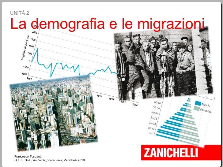 Francesco Toscano G. E F. Sofri,  Ambienti, popoli, idee , Zanichelli 2010 UNITÀ 2 La demografia e le migrazioni