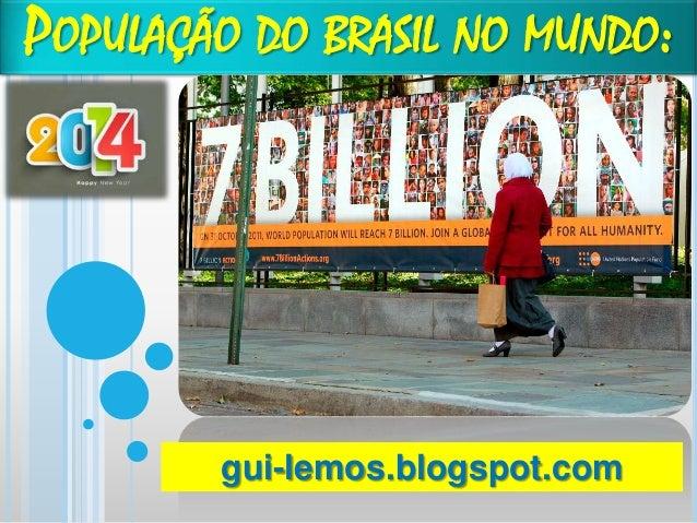 POPULAÇÃO DO BRASIL NO MUNDO:  gui-lemos.blogspot.com